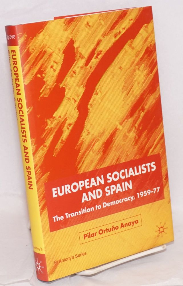 European socialists and Spain: the transition to democracy, 1959-77. Pilar Ortuño Anaya.