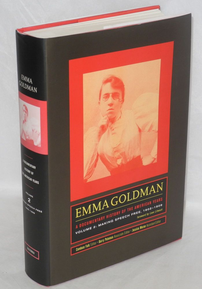 Emma Goldman: a documentary history of the American years. Volume II: Making speech free, 1902-1909. Foreword by Leon Litwack. Emma Goldman, Candace Falk.