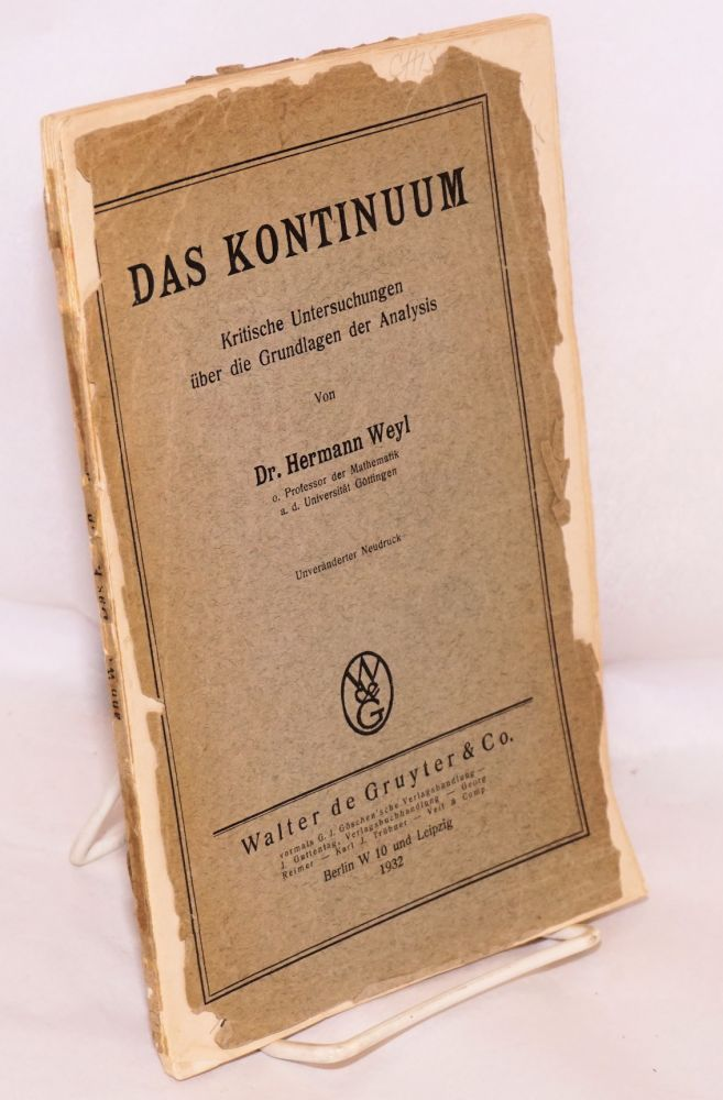 Das Kontinuum Kritische Untersuchungen uber die Grundlagen der Analysis. Unveranderter Neudruck. Dr. Hermann Weyl, author, Richard Boyle O'Reilly Hocking association copy.