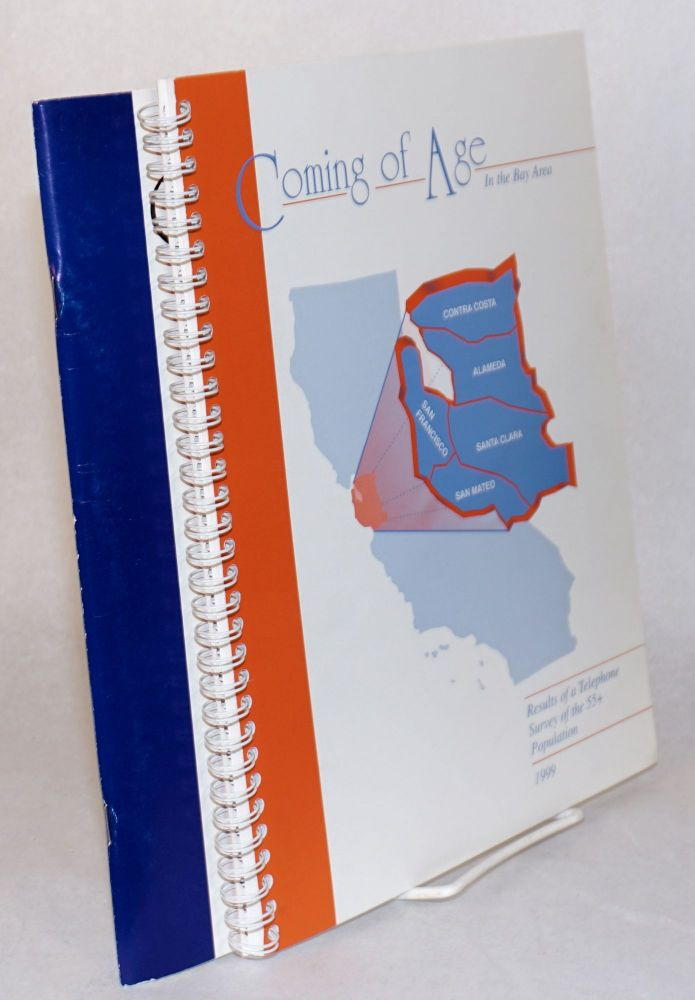 Coming of age in the Bay Area: a telephone survey and results of the survey of the 55+ population; 1999 (two volumes). City, County of San Francisco Commission on the Aging.