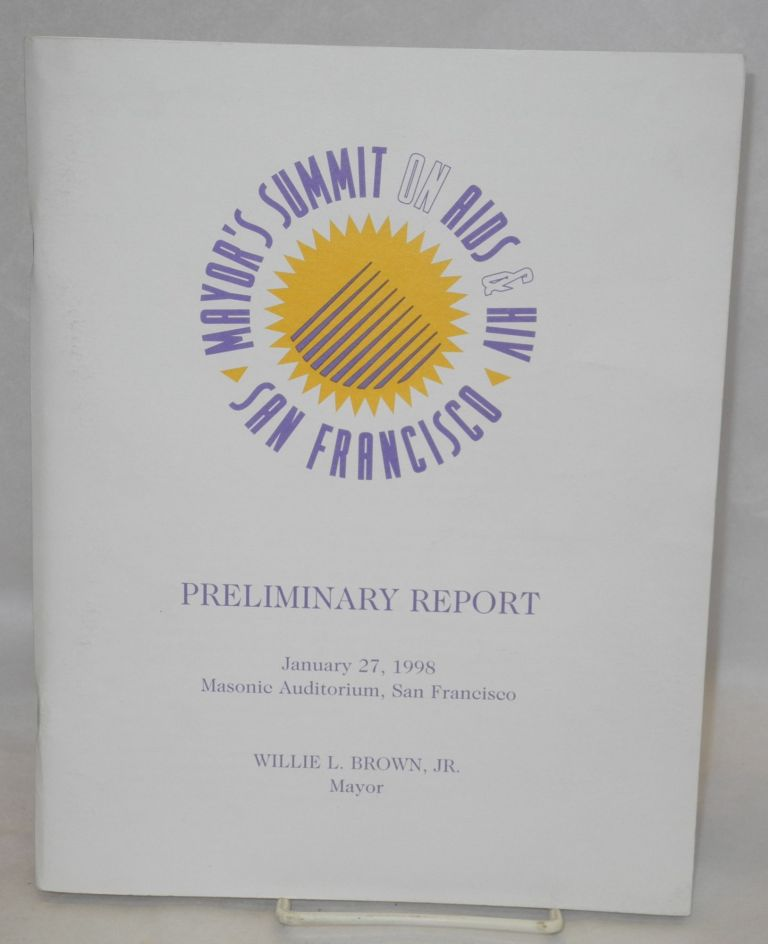 Mayor's summit on AIDS & HIV, San Francisco: preliminary report, January 27, 1998, Masonic Auditorium, San Francisco. Mayor Willie L. Brown, Jr.