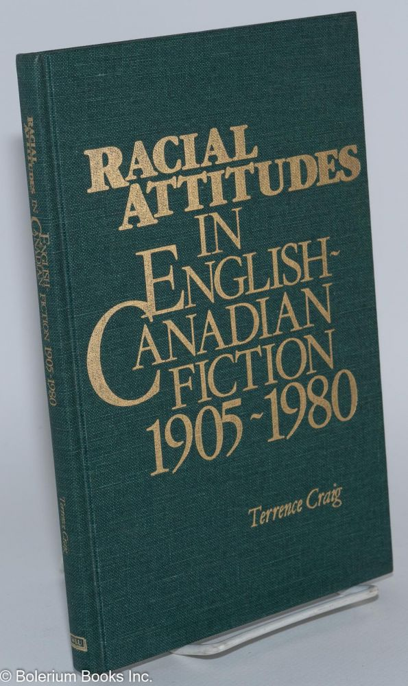 Racial attitudes in English-Canadian fiction 1905-1980. Terrence Craig.