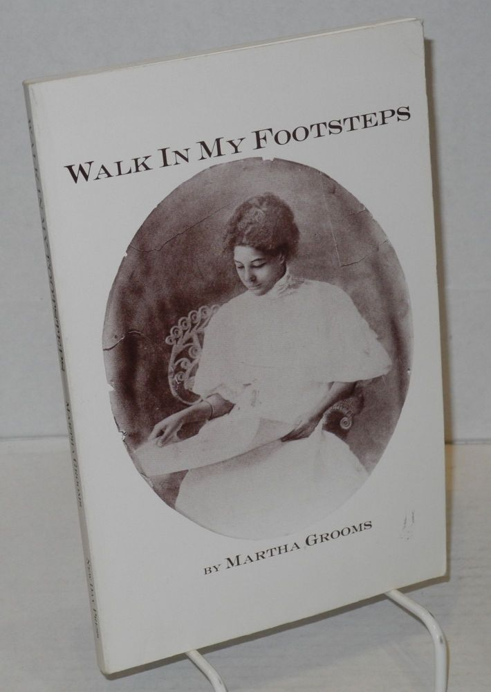 Walk in my footsteps: a fictionalized memoir. Martha Grooms.