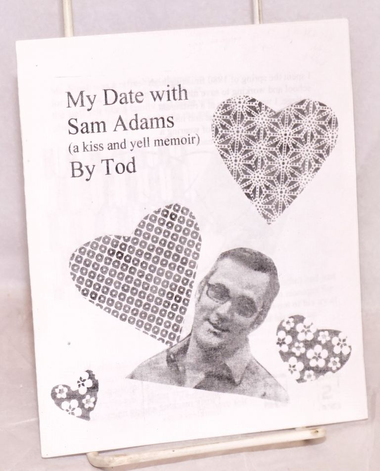 My Date with Sam Adams. (A kiss and yell memoir). Tod.