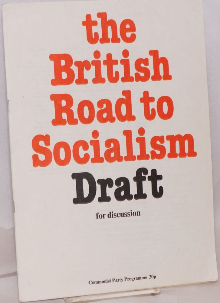 The British road to socialism: draft for discussion. Communist Party of Great Britain.