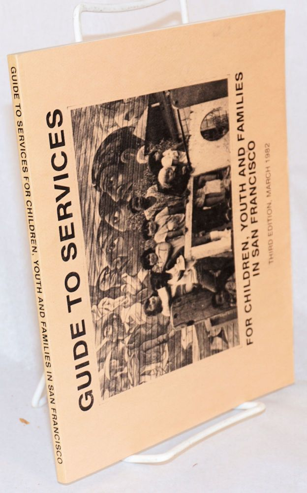 Guide to services for children, youth and families in San Francisco third edition, March 1982. Martha Roditti, Libby Denebeim.