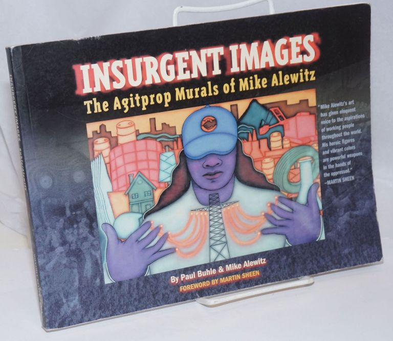 Insurgent images, the agitprop murals of Mike Alewitz. Foreword by Martin Sheen. Paul Buhle, Mike Alewitz.