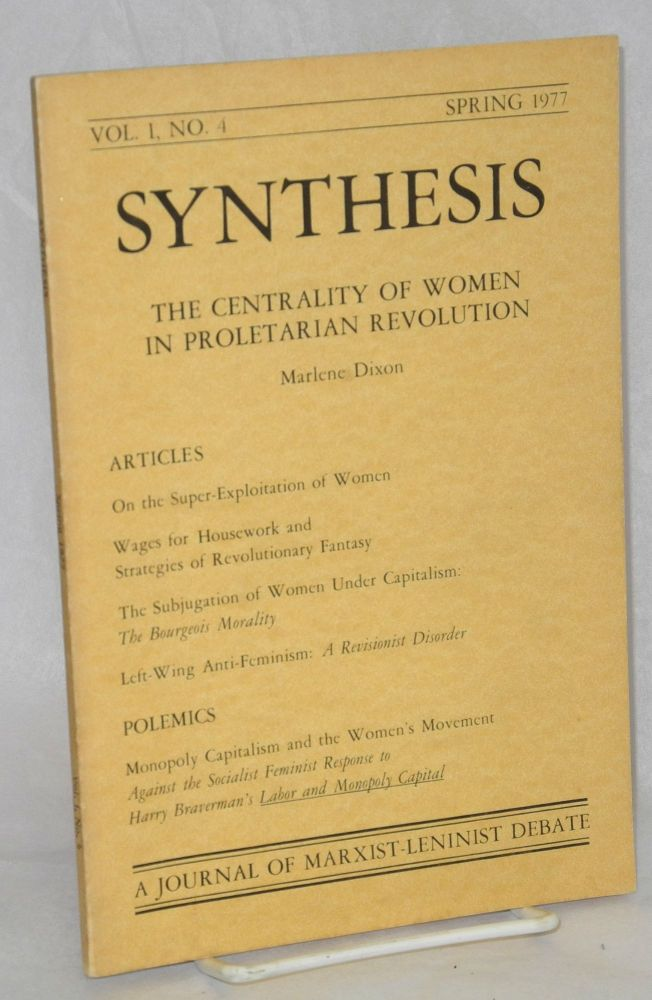 Synthesis: A journal of Marxist-Leninist debate. Vol. 1 no. 4: The centrality of women in proletarian revolution. Marlene Dixon.