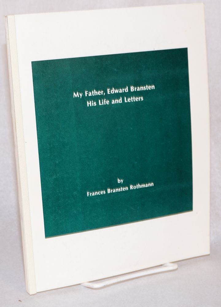 My Father, Edward Bransten; His Life and Letters. Frances Bransten Rothmann.