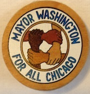 Mayor Washington for all Chicago [pinback button]. Harold Washington.