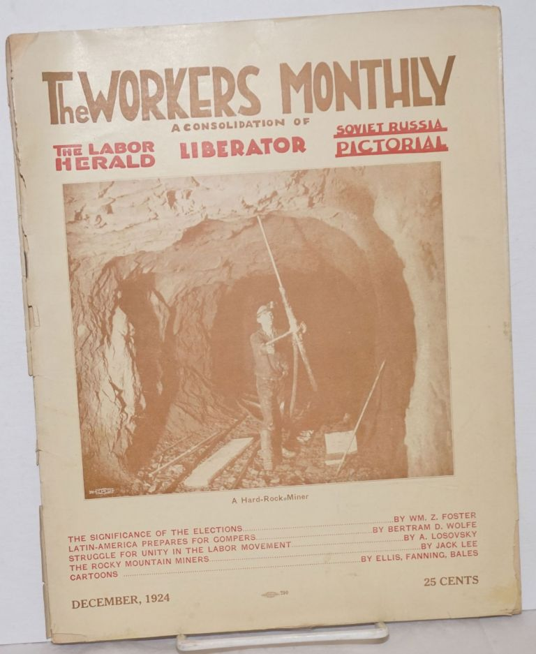 The workers monthly. A combination of the Labor Herald, Liberator, and Soviet Russia Pictorial. Vol.4, no. 2, December 1924. Earl R. Browder, ed.