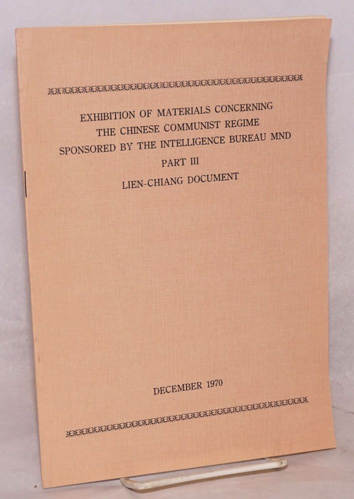 Exhibition of Materials Concerning the Chinese Communist Regime Sponsored by the Intelligence Bureau MND; Part III, Lien-Chiang Document