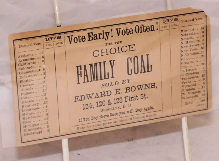 Vote early! Vote often! for the Choice Family Coal sold by Edward E. Bowns... [advertising card with spaces for tracking election returns]