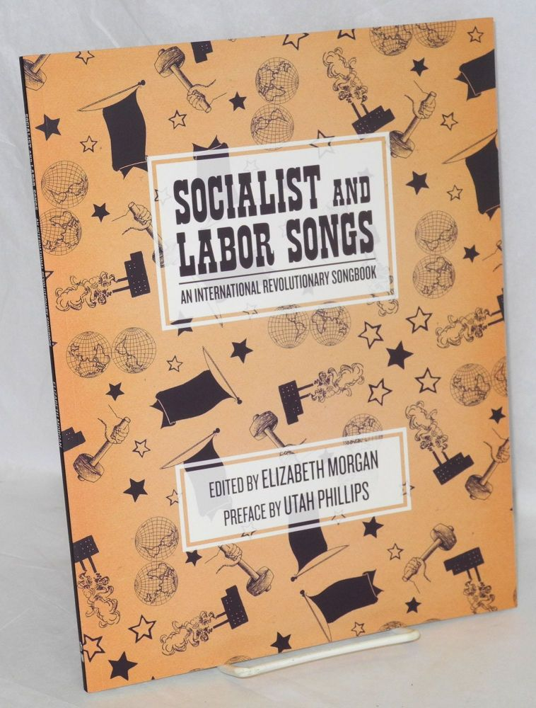 Socialist and labor songs, an international revolutionary songbook. Preface by Utah Phillips. Elizabeth Morgan, ed.