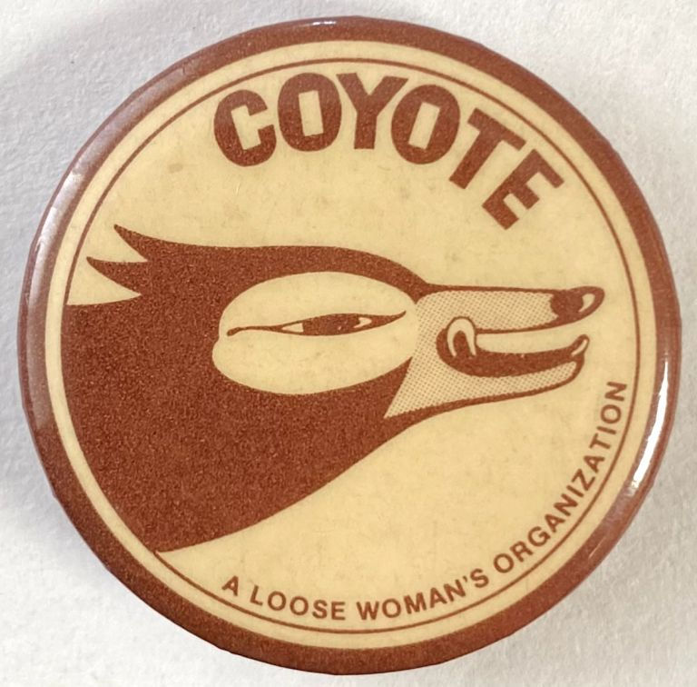 COYOTE / A loose woman's organization [pinback button]. Margo St. James.