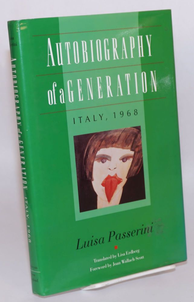 Autobiography of a generation. Italy, 1968. Translated by Lisa Erdberg, foreword by Joan Wallach Scott. Luisa Passerini.