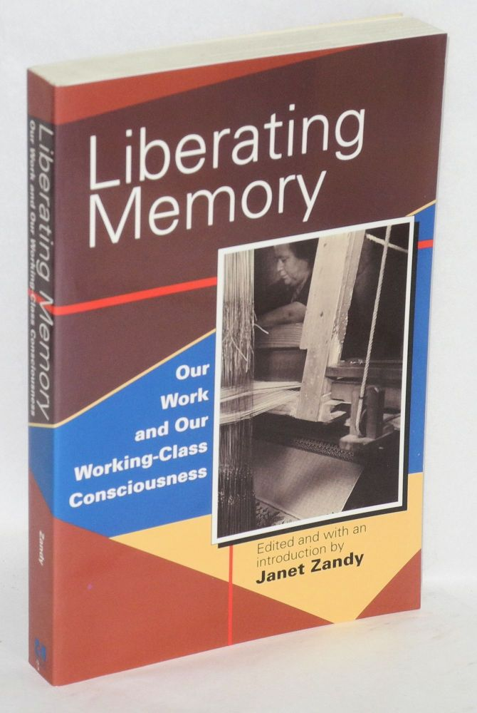 Liberating memory, our work and our working-class consciousness. Janet Zandy, ed.
