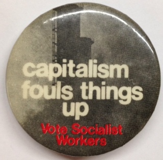 Capitalism fouls things up / Vote Socialist Workers [pinback button]. Socialist Workers Party.