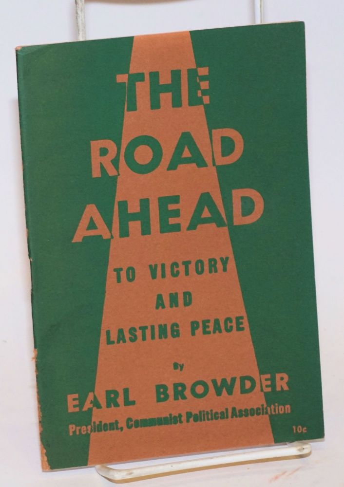 The road ahead, to victory and lasting peace. Earl Browder.