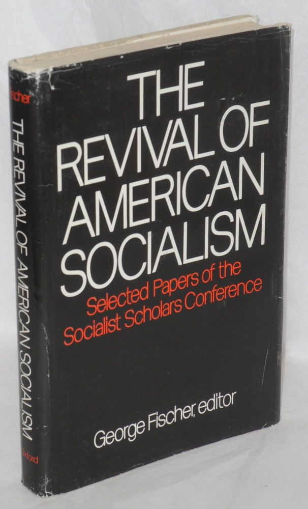 The revival of American socialism; selected papers of the Socialist Scholars Conference, edited by George Fischer. Socialist Scholars Conference.