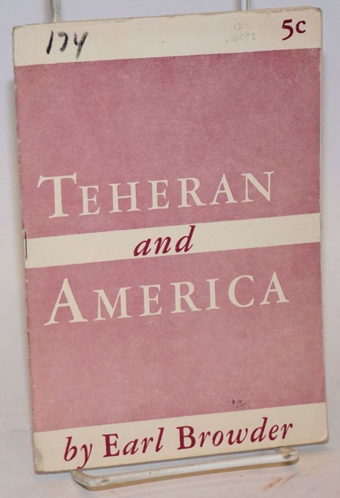 Teheran and America; perspectives and tasks. Earl Browder.
