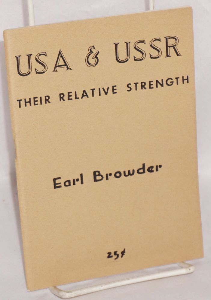 USA & USSR: their relative strength. A lecture delivered before the Forum Group, at Pythian Temple, 135 West 70th St., New York City, June 6, 1949. Earl Browder.