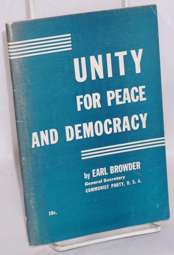 Unity for peace and democracy. Earl Browder.