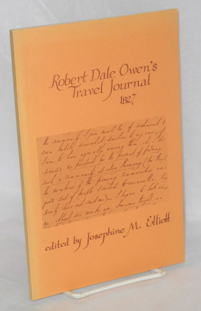 Robert Dale Owen's travel journal 1827. Edited by Josephine M. Elliot. Robert Dale Owen.
