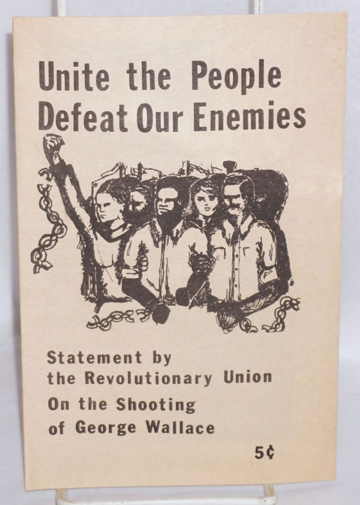 Unite the people, defeat our enemies: statement by the Revolutionary Union on the shooting of George Wallace. Revolutionary Union.