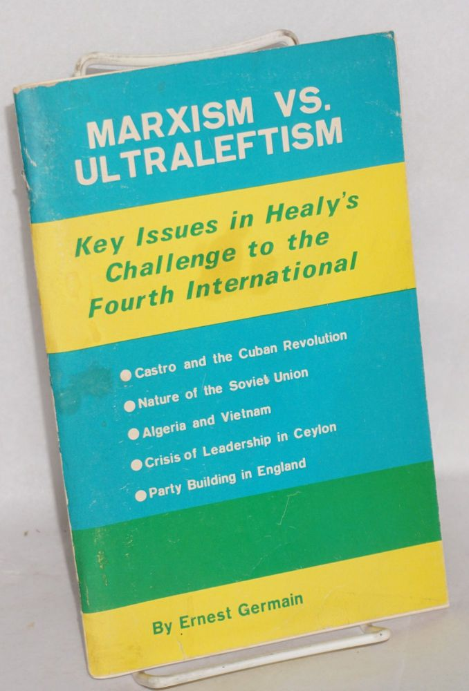 Marxism vs. ultraleftism; key issues in Healy's challenge to the Fourth International, by Ernest Germain [pseud.]. Ernest Mandel, as Ernest Germain.