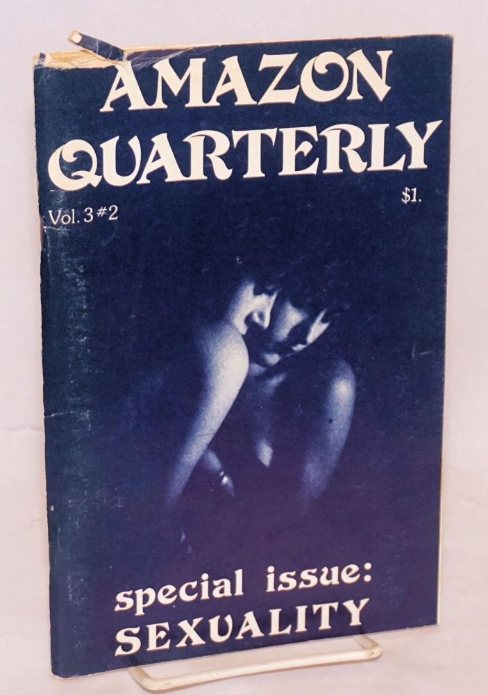 Amazon Quarterly: a lesbian-feminist arts journal; vol. 3, #2, March 1975 special issue: sexuality. Gina Covina, Laurel Galana, Phyllis Lyon Del Martin, Audre Lorde, Adrienne Rich.