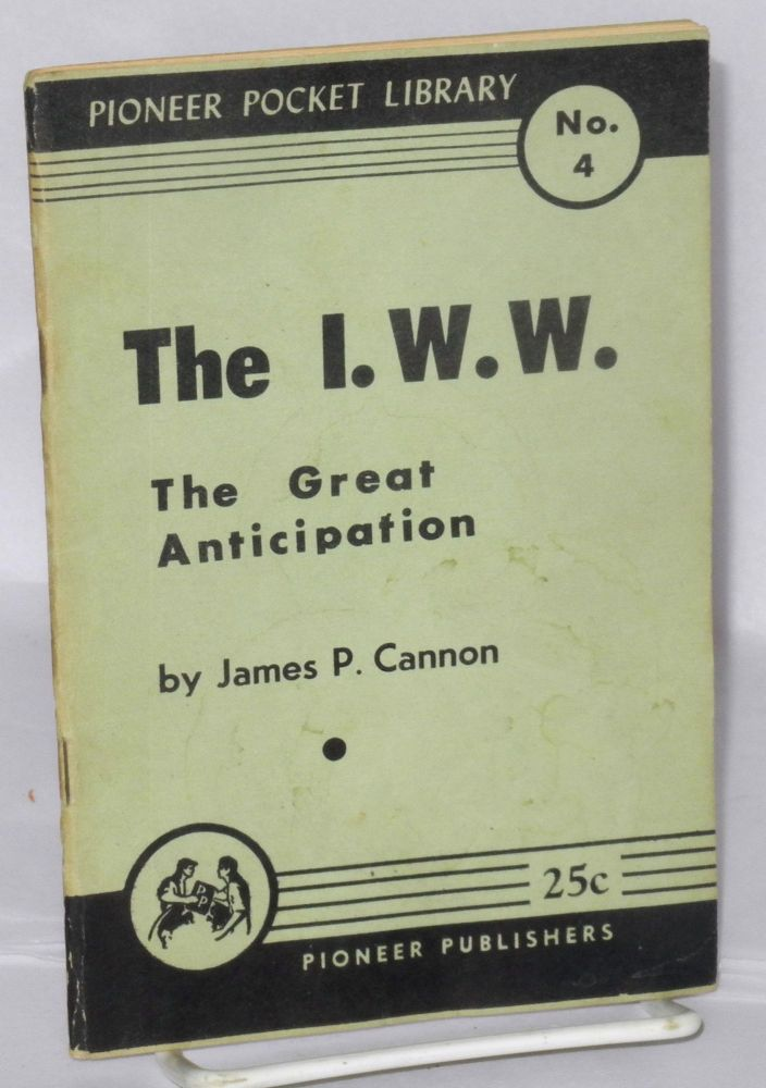 I.W.W. (On the fiftieth anniversary of the founding convention). James P. Cannon.