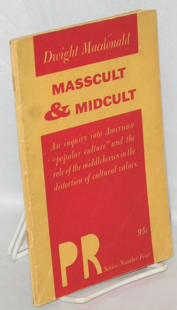 Masscult & midcult. Dwight MacDonald.