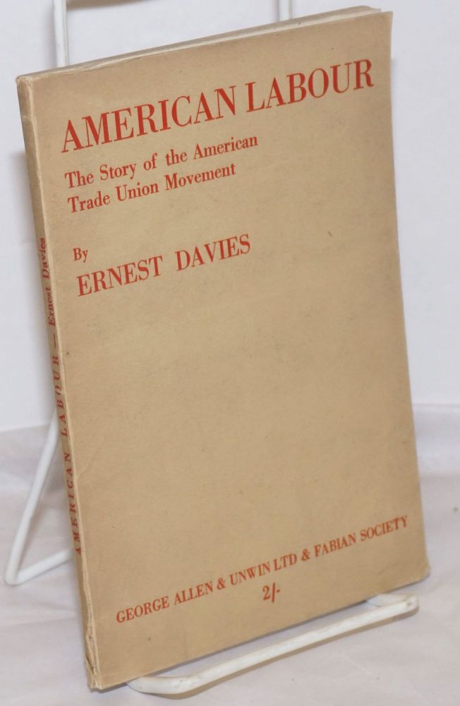 American labour; the story of the American trade union movement. Preface by Harold J. Laski. Ernest Davies.