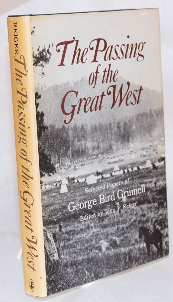 The passing of the great west; selected papers of George Bird Grinnell, edited by John F. Reiger. Grinnell.