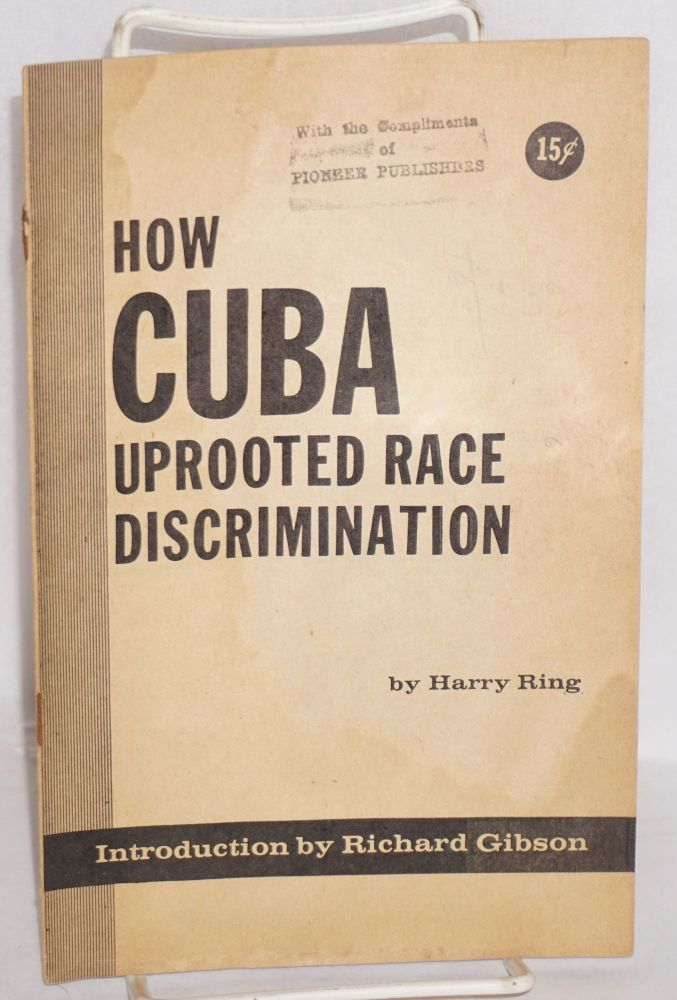 How Cuba uprooted racial discrimination; introduction by Richard Gibson. Harry Ring.