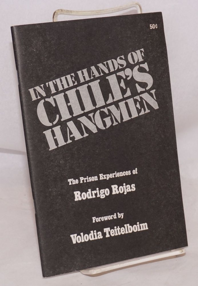 In the hands of Chile's hangmen, the prison experiences of Rodrigo Rojas. Foreword by Volodia Teitelboim. Rodrigo Rojas.