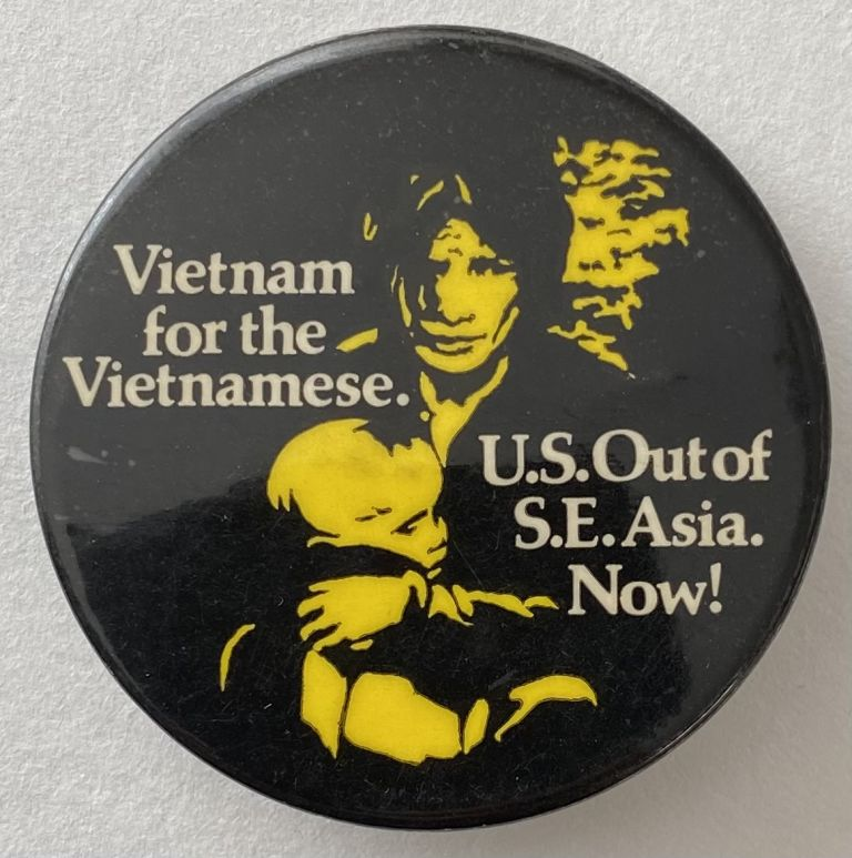 Vietnam for the Vietnamese / US out of SE Asia. Now! [pinback button]. National Peace Action Coalition.