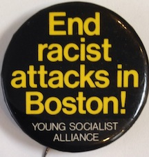 End racist attacks in Boston! [pinback button]. Young Socialist Alliance.