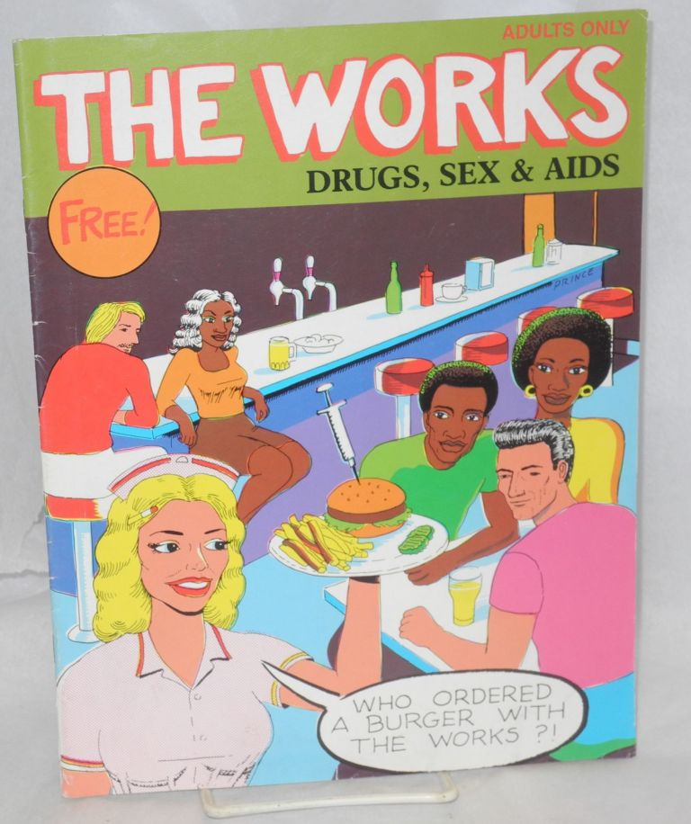 The works: drugs, sex & AIDS. Les Pappas, , Winthrop Prince, Rich Hack, Lloyd Dangle.