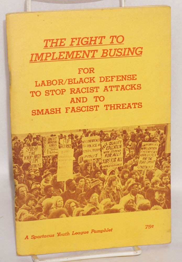 The Fight to Implement Busing: For Labor/Black Defense to Stop Racist Attacks and to Smash Fascist Threats