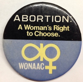 Abortion: a woman's right to choose [pinback button]. Women's National Abortion Action Coalition.