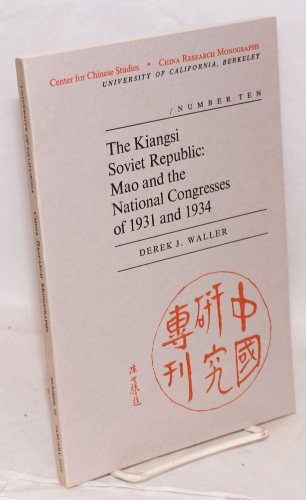 The Kiangsi Soviet Republic: Mao and the National Congresses of 1931 and 1934. Derek J. Waller.
