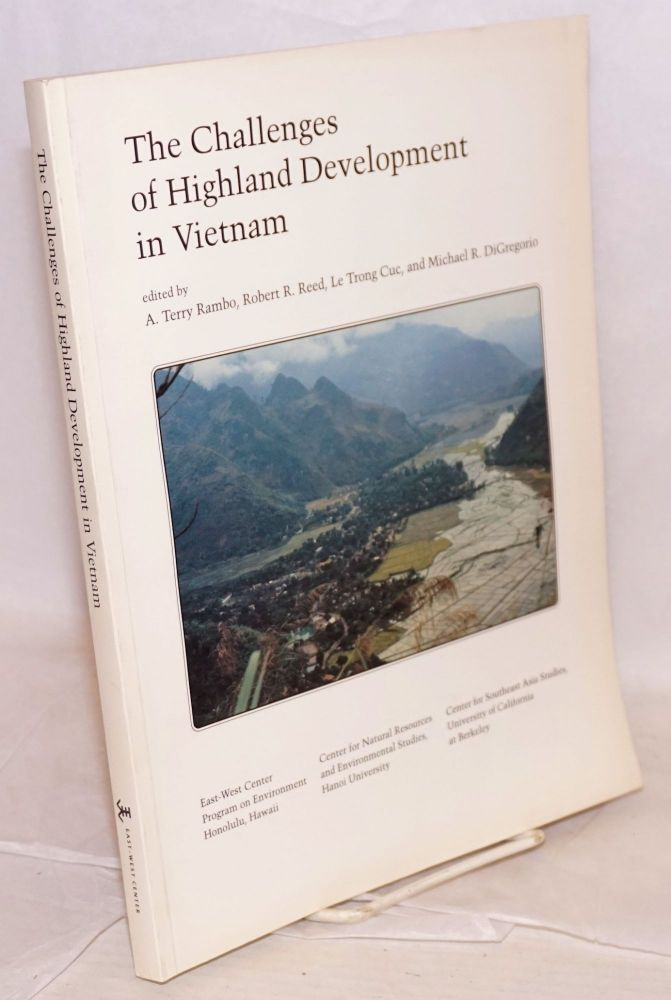 The Challenges of highland development in Vietnam. A. Terry Rambo, Robert R. Reed, Le Trong Cuc, Michael R. DiGregorio.