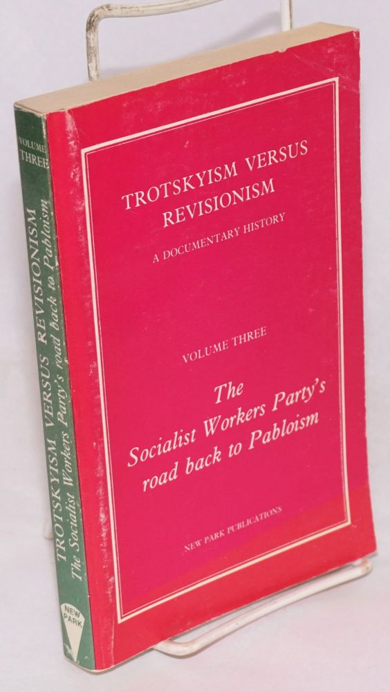 Trotskyism versus revisionism, a documentary history Volume three: The Socialist Workers Party's road back to Pabloism. Cliff Slaughter, ed.