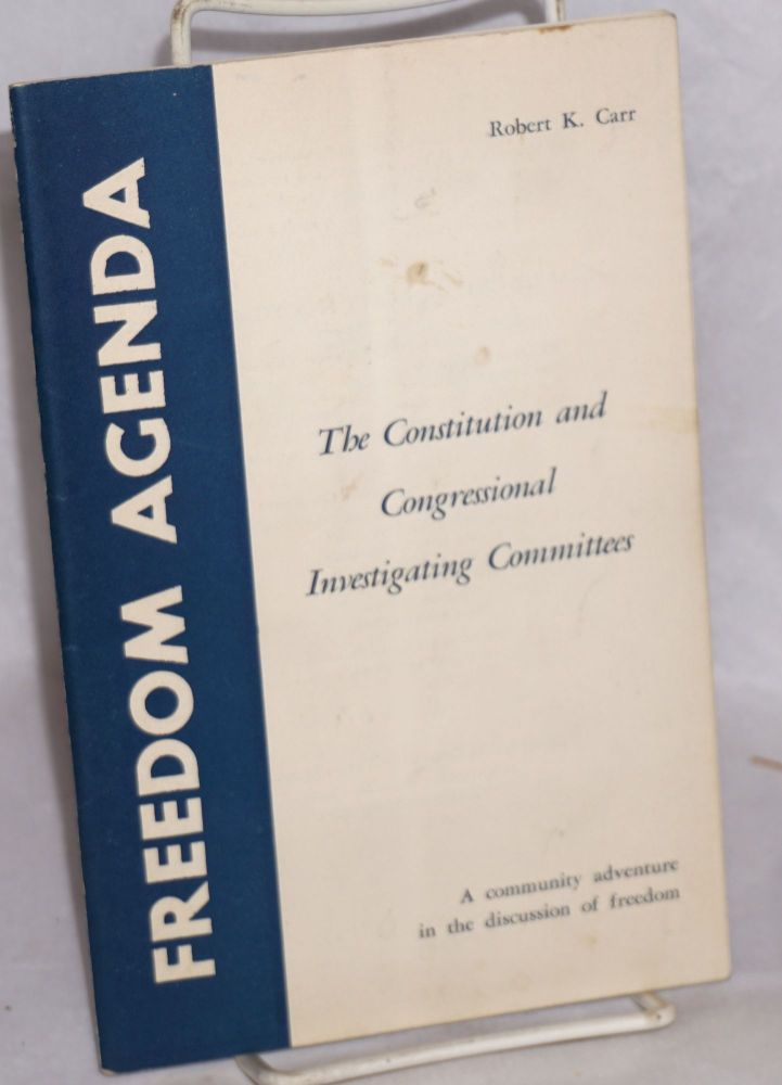 The constitution and congressinal investigating committees. Individual liberty and congressional power. Robert K. Carr.