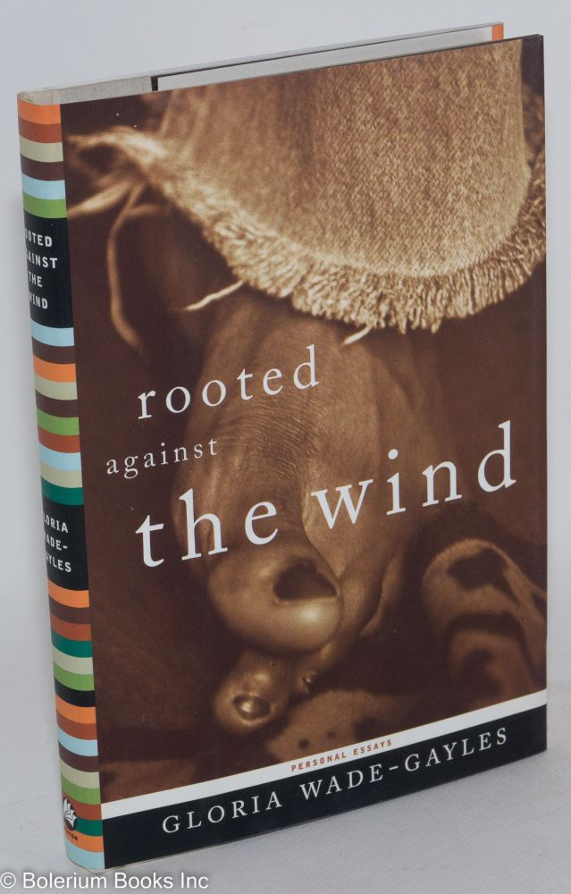 Rooted against the wind, personal essays. Gloria Wade-Gayles.