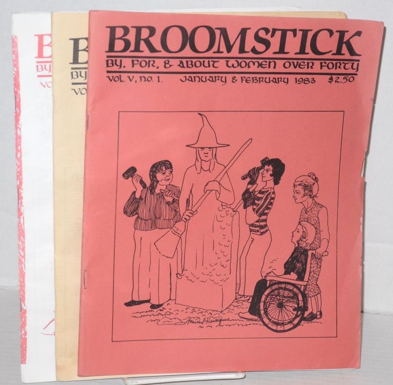Broomstick: a bimonthly periodical by, for, and about women over 40, vol. v, no. 1, 6 & vol. vvi, #3/4. , Jan/Feb 1983, Nov/Dec 1983 & May/July 1985 [3 issues]. Polly Taylor, Mickey Spencer.
