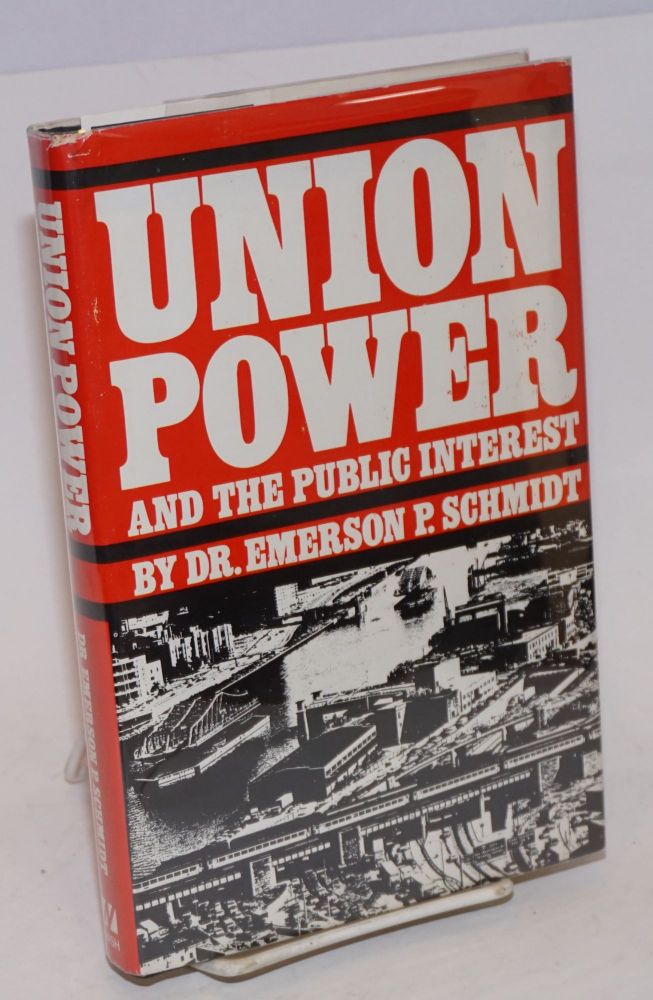 Union power and the public interest. Emerson P. Schmidt.