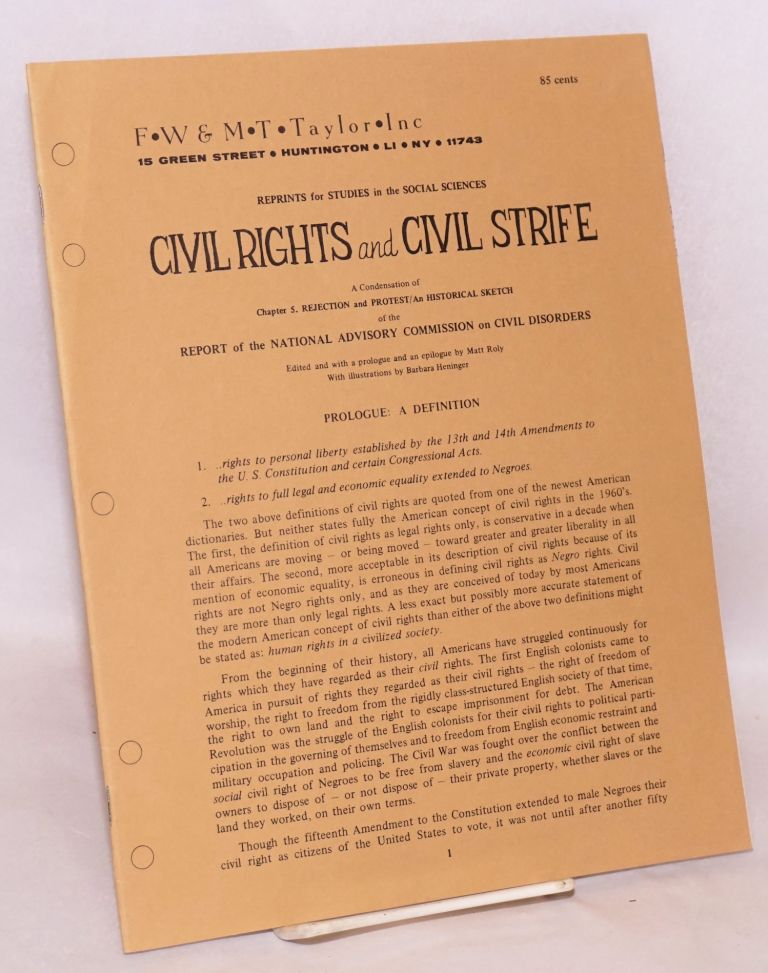 Civil rights and civil strife: a condensation of chapter 5. Rejection and protest/an historical sketch of the report of the National Advisory Commission on Civil Disorders. Matt Roly, , Barbara Heninger.